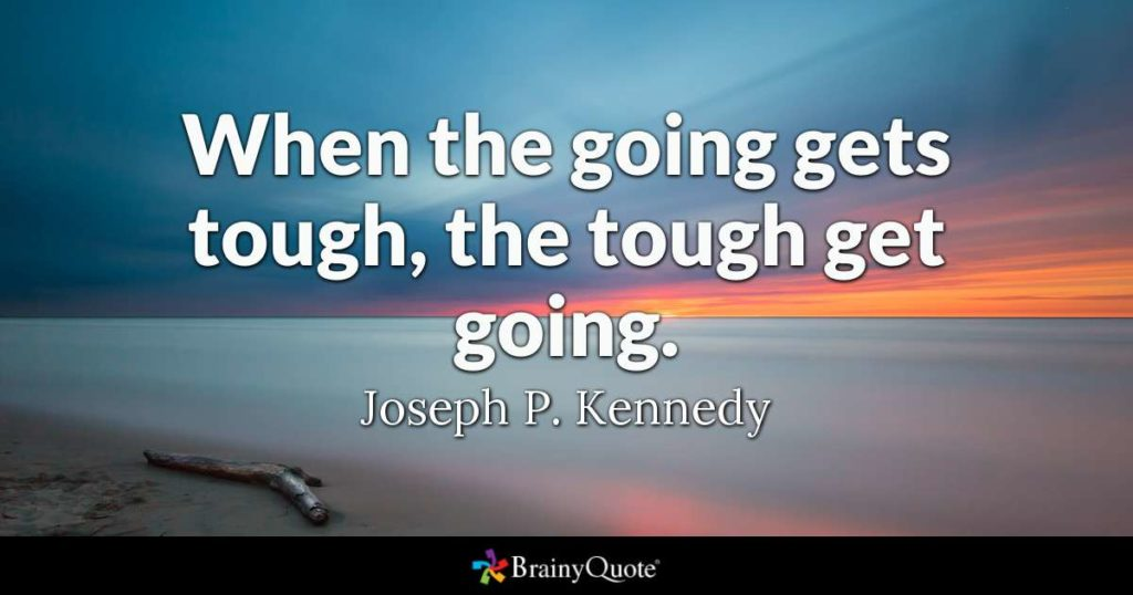 monday-musings-when-the-going-gets-tough-the-tough-get-going-quote